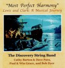 Most Perfect Harmony Lewis and Clark: A Musical Journey with the Discovery String Band 2003